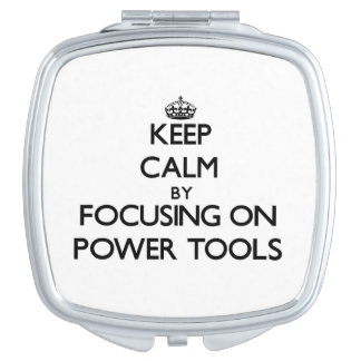 Keep Calm by focusing on Power Tools Travel Mirrors