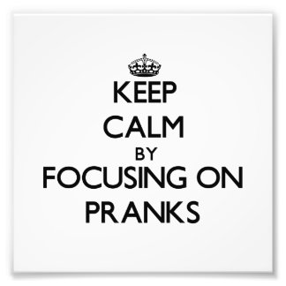 Keep Calm by focusing on Pranks Art Photo