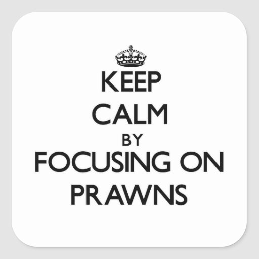 Keep Calm by focusing on Prawns Square Stickers