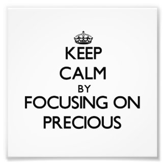 Keep Calm by focusing on Precious Photograph