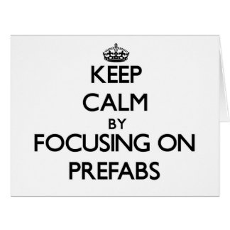 Keep Calm by focusing on Prefabs Cards
