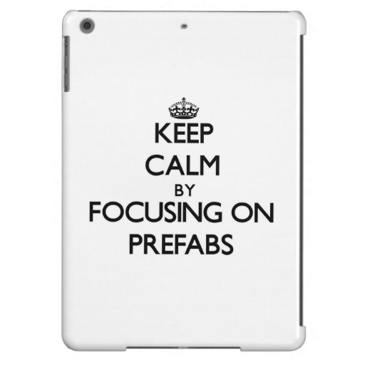 Keep Calm by focusing on Prefabs Cover For iPad Air