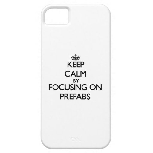 Keep Calm by focusing on Prefabs iPhone 5 Covers