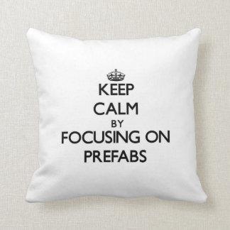 Keep Calm by focusing on Prefabs Throw Pillow