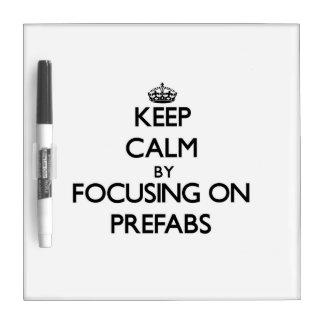 Keep Calm by focusing on Prefabs Dry Erase Board