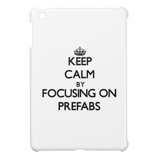 Keep Calm by focusing on Prefabs iPad Mini Cover