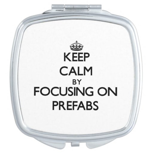Keep Calm by focusing on Prefabs Compact Mirrors