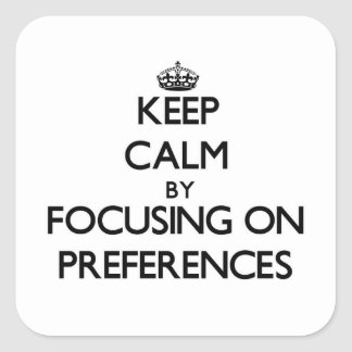 Keep Calm by focusing on Preferences Stickers