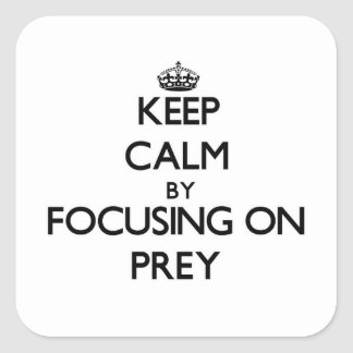 Keep Calm by focusing on Prey Square Sticker