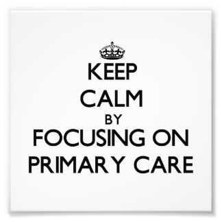 Keep Calm by focusing on Primary Care Photograph
