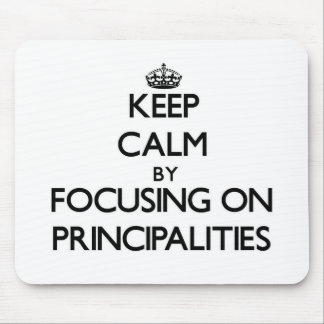 Keep Calm by focusing on Principalities Mousepads