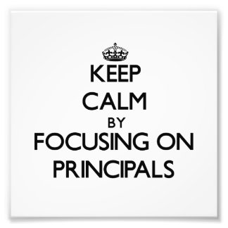 Keep Calm by focusing on Principals Photograph