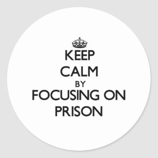 Keep Calm by focusing on Prison Sticker