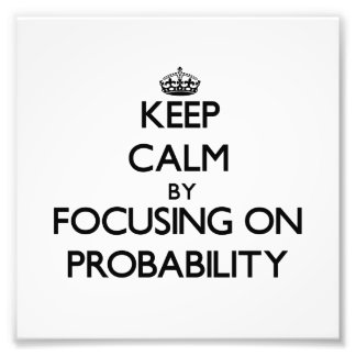 Keep Calm by focusing on Probability Photo Art