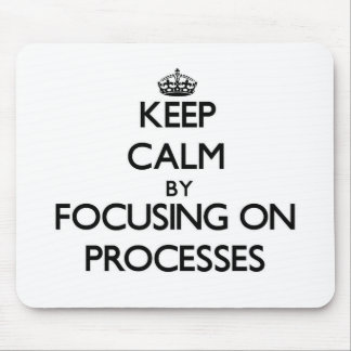 Keep Calm by focusing on Processes Mouse Pads