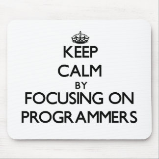 Keep Calm by focusing on Programmers Mouse Pads