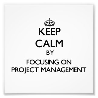 Keep Calm by focusing on Project Management Photo