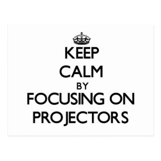 Keep Calm by focusing on Projectors Postcard