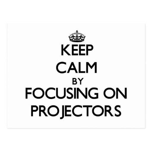 Keep Calm by focusing on Projectors Post Card