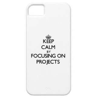 Keep Calm by focusing on Projects iPhone 5 Covers