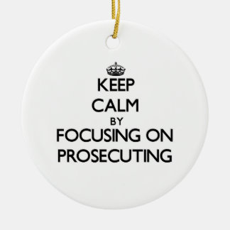 Keep Calm by focusing on Prosecuting Christmas Ornament