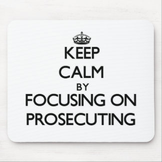 Keep Calm by focusing on Prosecuting Mouse Pads