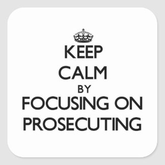 Keep Calm by focusing on Prosecuting Stickers