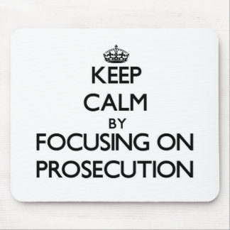 Keep Calm by focusing on Prosecution Mousepads