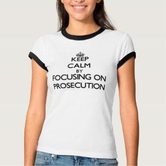 Keep Calm by focusing on Prosecution T-Shirt