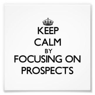 Keep Calm by focusing on Prospects Photo Print