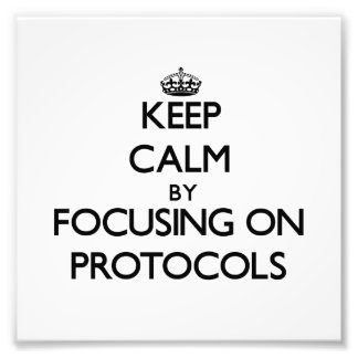 Keep Calm by focusing on Protocols Photo Print