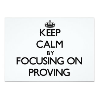 Keep Calm by focusing on Proving 13 Cm X 18 Cm Invitation Card