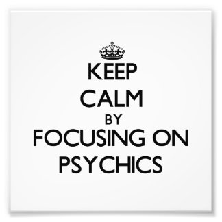 Keep Calm by focusing on Psychics Art Photo