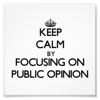 Keep Calm by focusing on Public Opinion Photographic Print