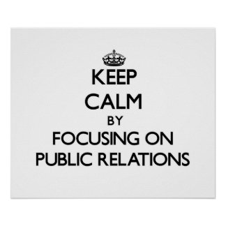 Keep Calm by focusing on Public Relations Print