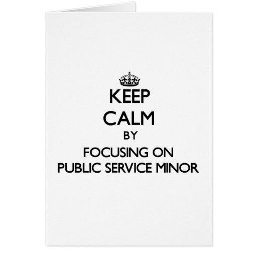 Keep calm by focusing on Public Service Minor Card