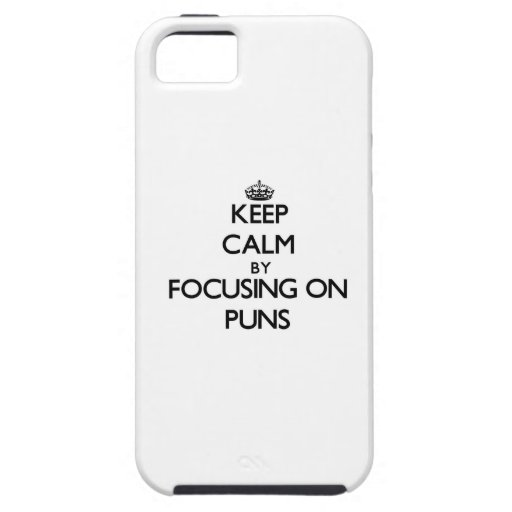Keep Calm by focusing on Puns iPhone 5 Cases
