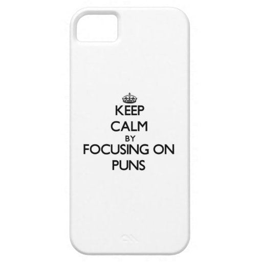 Keep Calm by focusing on Puns iPhone 5 Case