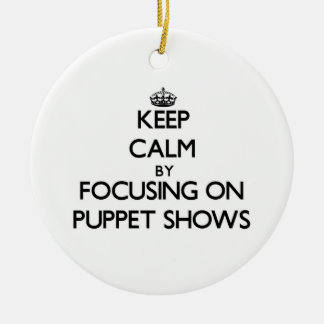 Keep Calm by focusing on Puppet Shows Christmas Ornaments