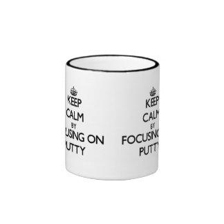 Keep Calm by focusing on Putty Coffee Mug