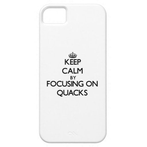 Keep Calm by focusing on Quacks iPhone 5 Covers