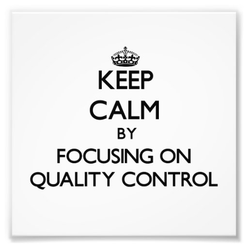 Keep Calm by focusing on Quality Control Photograph