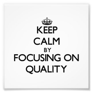 Keep Calm by focusing on Quality Art Photo
