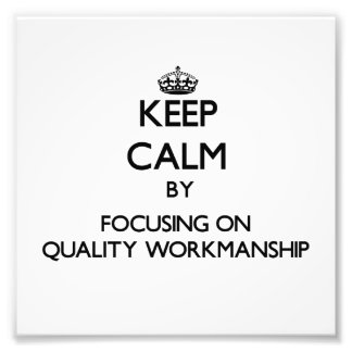 Keep Calm by focusing on Quality Workmanship Photograph