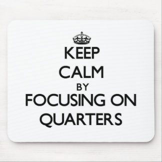 Keep Calm by focusing on Quarters Mousepad