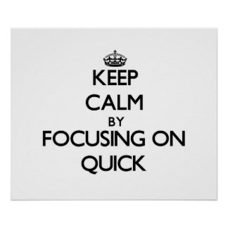 Keep Calm by focusing on Quick Poster