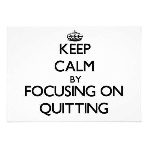 Keep Calm by focusing on Quitting Personalized Invitation