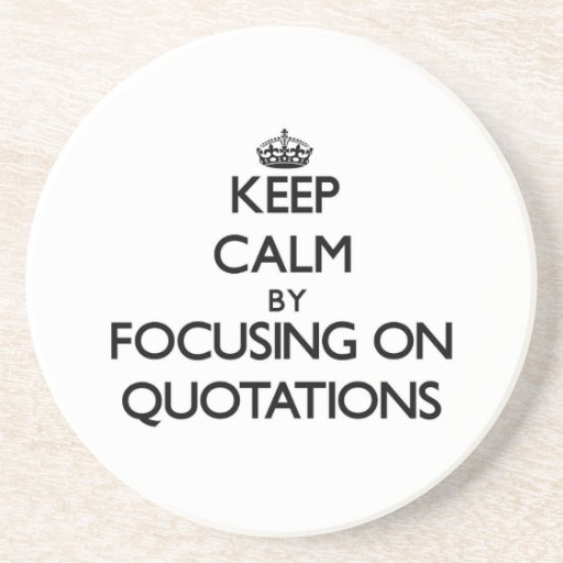 Keep Calm by focusing on Quotations Beverage Coasters
