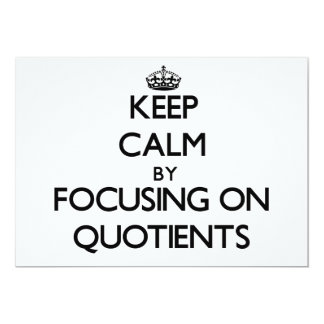 Keep Calm by focusing on Quotients 13 Cm X 18 Cm Invitation Card