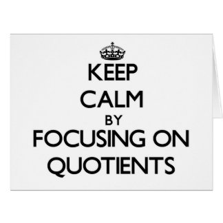 Keep Calm by focusing on Quotients Big Greeting Card